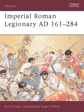 Imperial Roman Legionary AD 161–284 by Ross Cowan