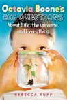 Octavia Boone's Big Questions about Life, the Universe and Ev... by Rebecca Rupp