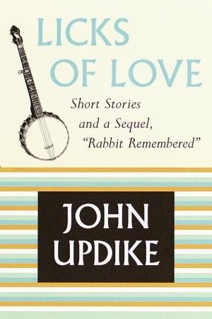Licks of Love by John Updike