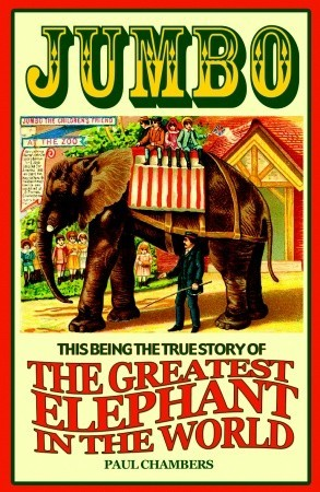 Jumbo: This Being the True Story of the Greatest Elephant in the World