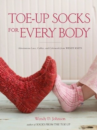 Toe-Up Socks for Every Body: Adventurous Lace, Cables, and Colorwork from Wendy Knits
