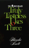 Truly Tasteless Jokes Three