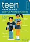 The Teen Owner's Manual: Operating Instructions, Troubleshooting Tips, and Advice on Adolescent Maintenance (Owner's and Instruction Manual)