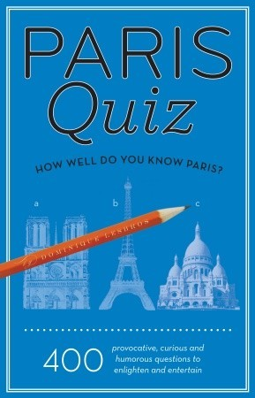 Paris Quiz: How Well Do You Know Paris? (Quiz Book)