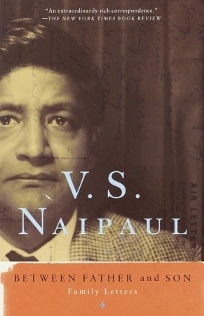 Between Father and Son: Family Letters by V S  Naipaul