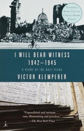 I Will Bear Witness 1942-45 A Diary of the Nazi Years by Victor Klemperer