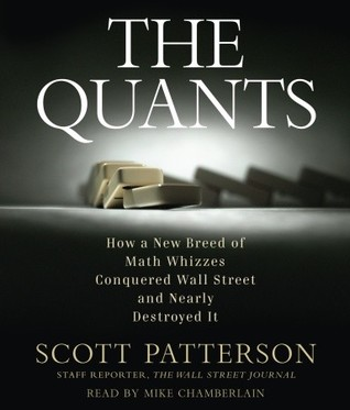 The Quants: How a New Breed of Math Whizzes Conquered Wall Street and Nearly Destroyed It