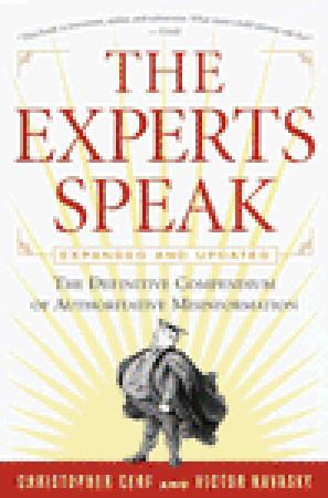 The Experts Speak: The Definitive Compendium of Authoritative Misinformation (Revised Edition)