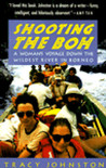 Shooting the Boh: A Woman's Voyage Down the Wildest River in Borneo