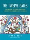 The Twelve Gates: A Spiritual Passage Through the Egyptian Books of the Dead