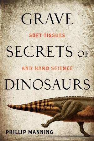 grave-secrets-of-dinosaurs-soft-tissues-and-hard-science