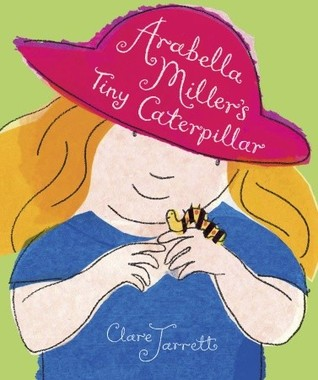 Arabella Miller's Tiny Caterpillar by Clare Jarrett