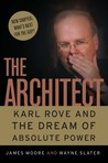 The Architect: Karl Rove and the Dream of Absolute Power