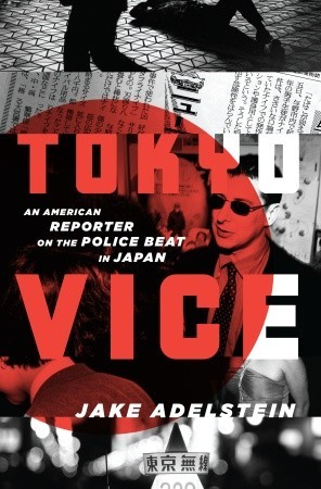 Tokyo Vice: An American Reporter on the Police Beat in Japan by Jake Adelstein