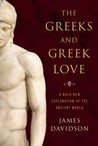 The Greeks & Greek Love: A Bold New Exploration of the Ancient World