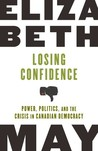 Losing Confidence: Power, Politics and the Crisis in Canadian Democracy
