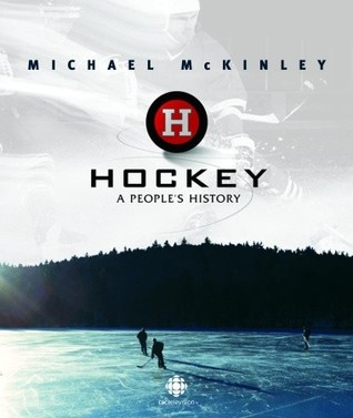 Hockey A Peoples History By Michael McKinley