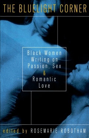 The Bluelight Corner: Black Women Writing on Passion, Sex, and Romantic Love