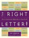 The Right Letter: How to Communicate Effectively in a Busy World