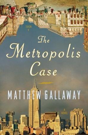 The Metropolis Case by Matthew Gallaway