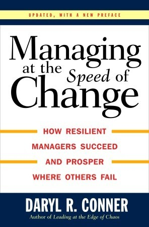 Managing at the Speed of Change: How Resilient Managers Succeed and Prosper Where Others Fail