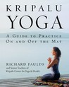 Kripalu Yoga: A Guide to Practice On and Off the Mat