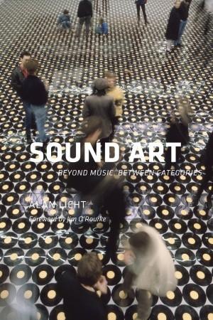 Sound Art: Beyond Music, Between Categories