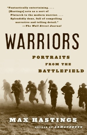 bd41e18925 Warriors  Portraits from the Battlefield by Max Hastings