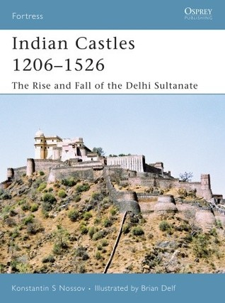 Indian Castles 1206–1526: The Rise and Fall of the Delhi Sultanate