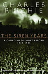 The Siren Years: A Canadian Diplomat Abroad 1937-1945