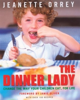 The Dinner Lady: Change the Way Your Children Eat, for Life