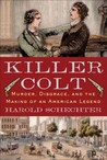 Killer Colt: Murder, Disgrace, and the Making of an American Legend