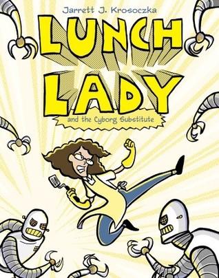Descargar Lunch lady and the cyborg substitute: lunch lady #1 epub gratis online Jarrett J. Krosoczka