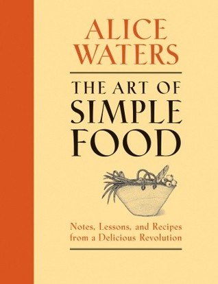 The Art of Simple Food: Notes, Lessons, and Recipes from a Delicious Revolution (Hardcover)