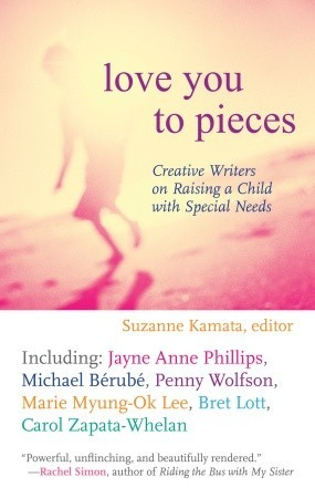 Love You to Pieces: Creative Writers on Raising a Child with Special Needs