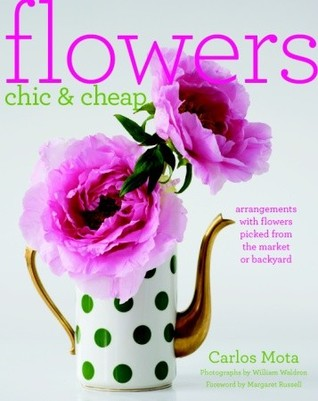 Flowers Chic and Cheap: Arrangements with Flowers from the Market or ...