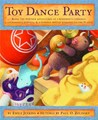 Toy Dance Party: Being the Further Adventures of a Bossyboots Stingray, a Courageous Buffalo, and a Hopeful Round Someone Called Plastic(Toys, #2)