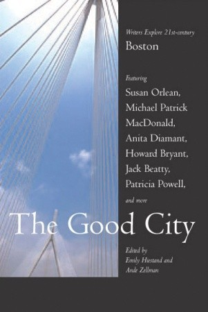 Ebook The Good City: Writers Explore 21st-century Boston by Emily Hiestand TXT!