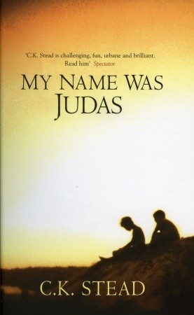 My Name Was Judas by C.K. Stead