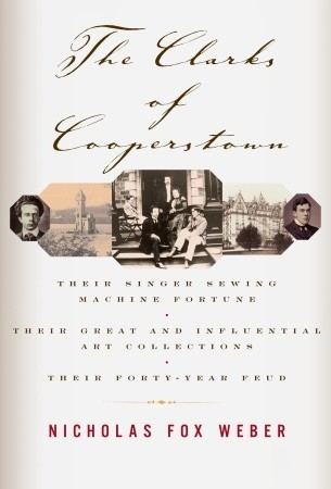 The Clarks of Cooperstown by Nicholas Fox Weber