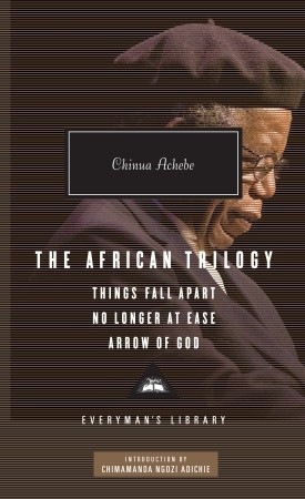 The African Trilogy: Things Fall Apart - No Longer at Ease - Arrow of God