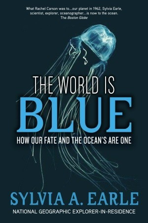 The World Is Blue by Sylvia A. Earle