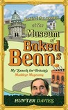 Behind the Scenes at the Museum of Baked Beans An Odd-ysey by Hunter Davies