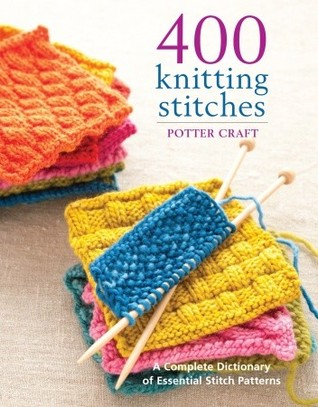 Knit Stitch Dictionary By Debbie Tomkies : 400 Knitting Stitches: A Complete Dictionary Of Essential Stitch Patterns by ...