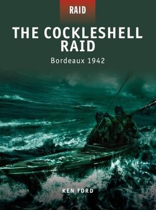 The Cockleshell Raid: Bordeaux 1942