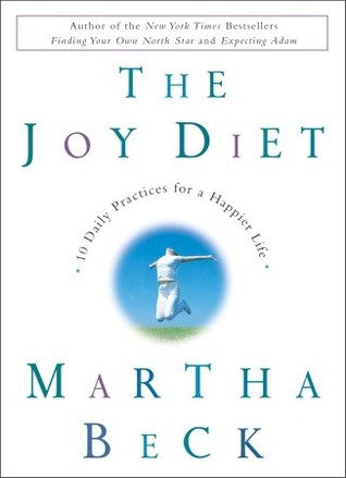 The Joy Diet: 10 Daily Practices for a Happier Life