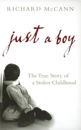 Just A Boy The True Story Of Stolen Childhood By Richard McCann