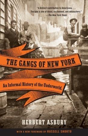 The Gangs of New York by Herbert Asbury