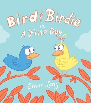 Bird & Birdie in a Fine Day by Ethan Long