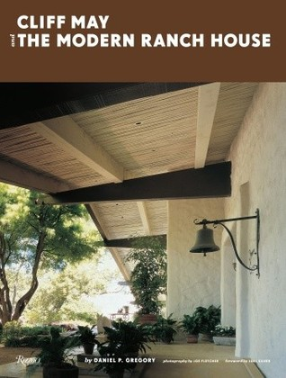 Cliff May and the Modern Ranch House by Daniel P. Gregory